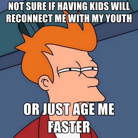 not-sure-if-having-kids-will-reconnect-me-with-my-youth-or-just.jpg